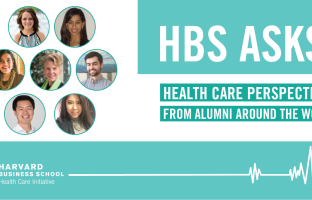 HBS ASKS: How Did HBS Prepare You for a Career in Health Care?