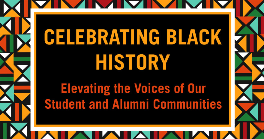 Celebrating Black History: Elevating the Voices of Our Student and Alumni Communities